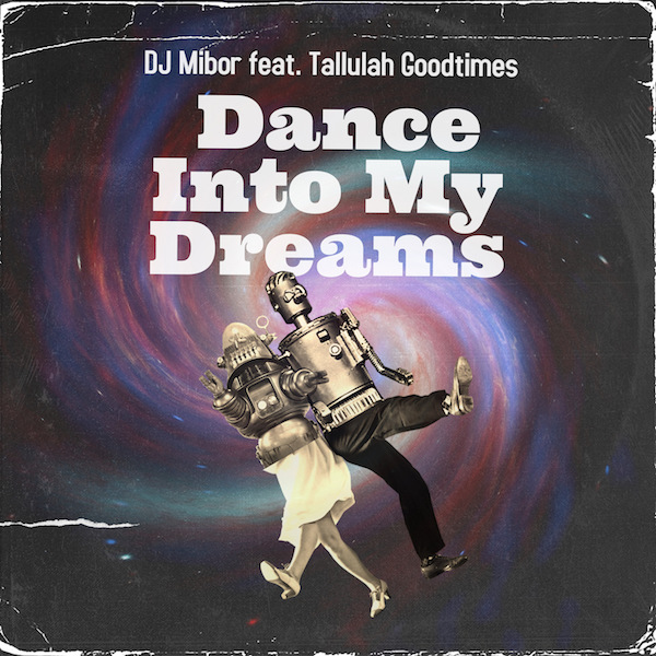 DJ Mibor feat. Tallulah Goodtimes - Dance Into My Dreams copia